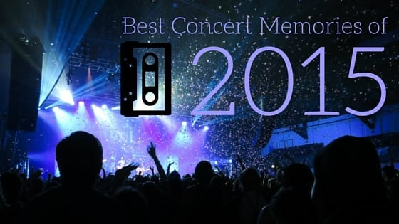 Best Concert Memories of 2015