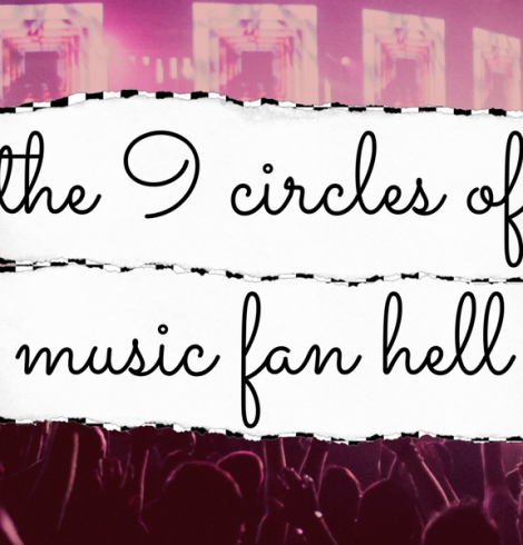 The 9 Circles of Music Fan Hell