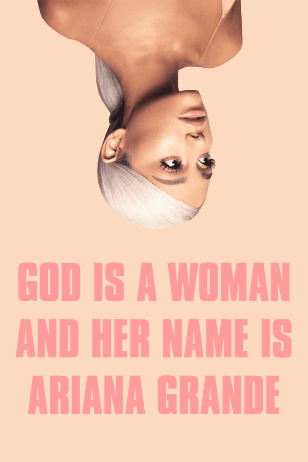 God is a woman and her name is Ariana Grande. Read about it on PaigeBackstage.com (and preorder Sweetener thanks)